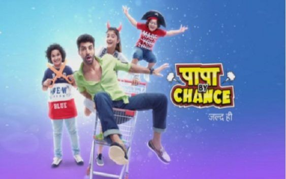 Upcoming TV Serial 'Papa By Chance' On Star Bharat - Wiki Plot, Story, Star Cast, Promo, Watch Online, Star Bharat, Youtube, HD Images